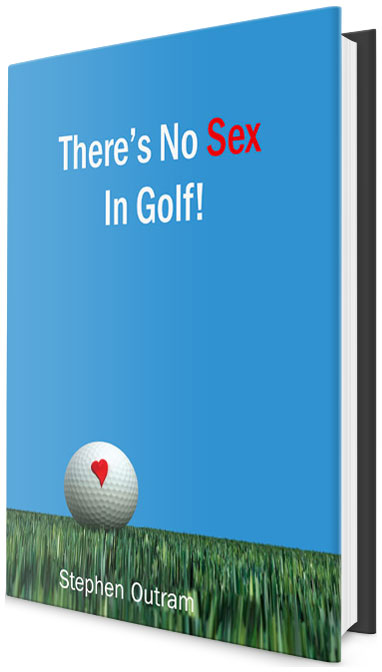 There's No Sex in Golf by Stephen Outram